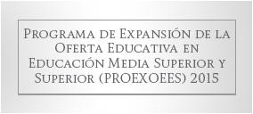 Programa Presupuestario Expansión de la Educación Media Superior y Superior PROEXEES 2015