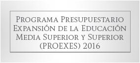 Programa Presupuestario Expansión de la Educación Media Superior y Superior PROEXEES 2016